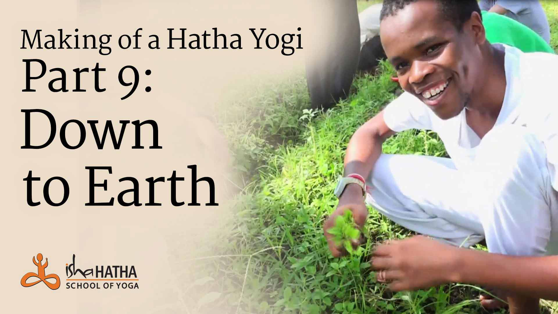 Making of a Hatha Yogi - Part 9: Down to Earth