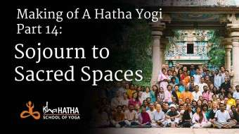 Making of a hatha yogi - part 14: Sojourn to Sacred Spaces