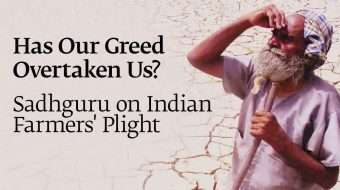 Has Our Greed Overtaken Us? Sadhguru on Indian Farmers' Plight