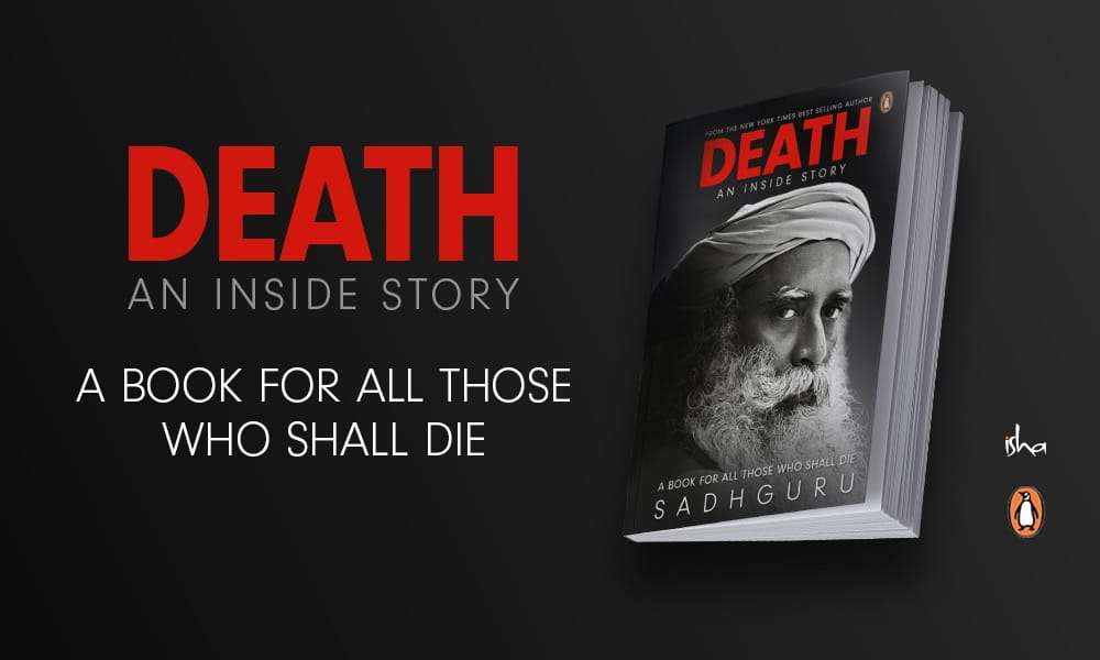 Sadhguru Wisdom Article | A Book On Death – Raw and Shocking