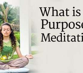 What is the purpose of meditation